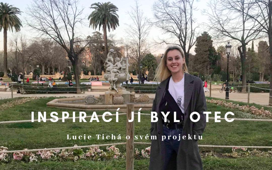 Inspirací jí byl otec: Lucie Tichá o svém projektu